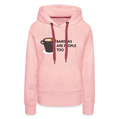 Baristas are people too - Women's Premium Hoodie