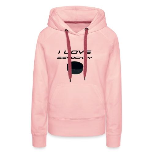 I love Eishockey - Frauen Premium Hoodie