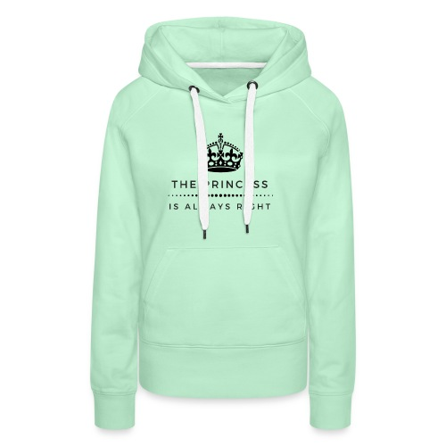 THE PRINCESS IS ALWAYS RIGHT - Frauen Premium Hoodie