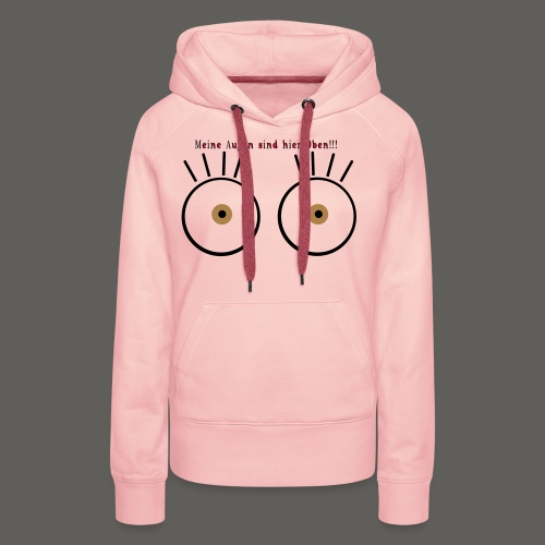 Meine Augen sind hier Oben!!! - Frauen Premium Hoodie