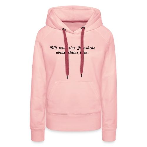 Mit mir keine Gespräche über das Wetter, bitte - Frauen Premium Hoodie