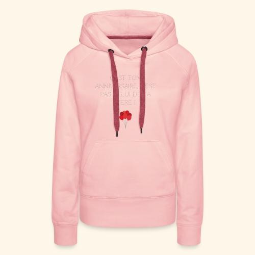 C'EST TON ANNIVERSAIRE - Sweat-shirt à capuche Premium pour femmes