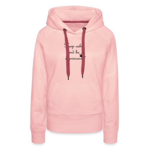 keep calm princess - Sweat-shirt à capuche Premium pour femmes