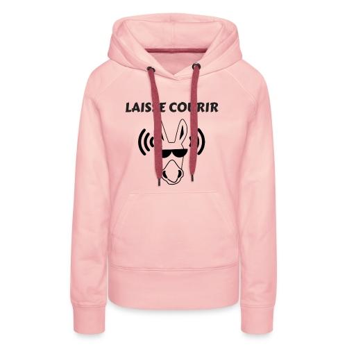 LAISSE COURIR - Sweat-shirt à capuche Premium pour femmes