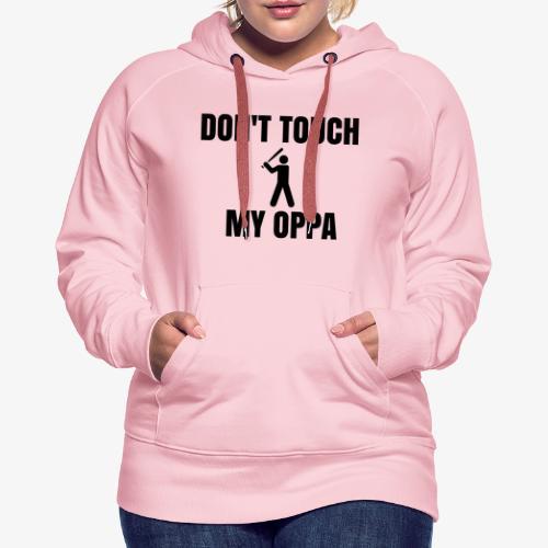 Don't touch my oppa ! - Sweat-shirt à capuche Premium pour femmes