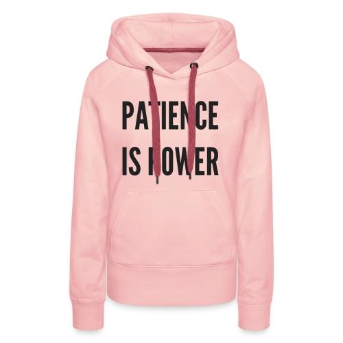Patience is Power - Vrouwen Premium hoodie