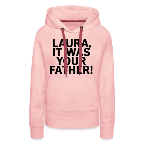 Laura it was your father - Frauen Premium Hoodie
