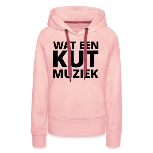 Wat een kutmuziek - Vrouwen Premium hoodie