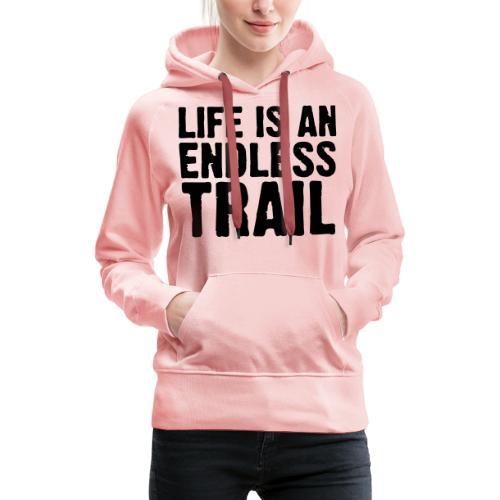 Life is an endless trail - Frauen Premium Hoodie
