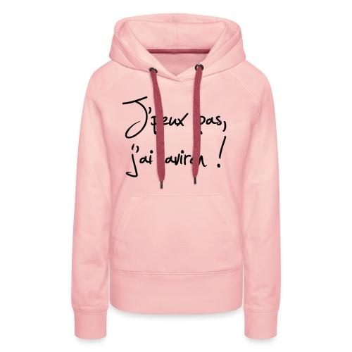 J'peux pas j'ai aviron ! - Sweat-shirt à capuche Premium pour femmes