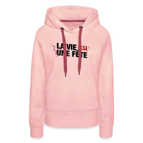 lavieestunefete2 - copie - Sweat-shirt à capuche Premium pour femmes