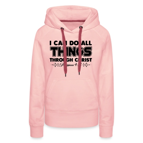 I Can Do All Things - Women's Premium Hoodie