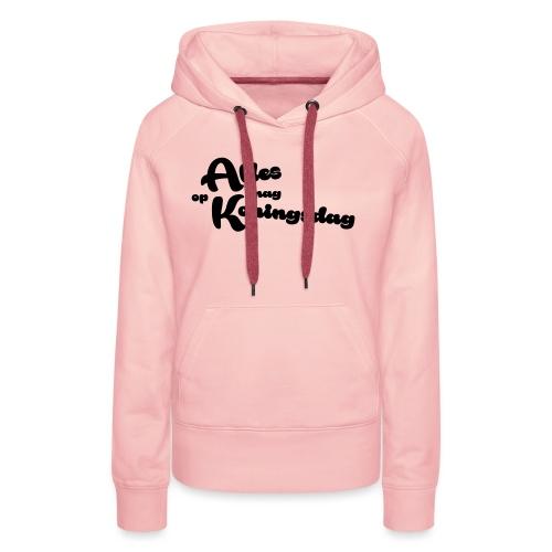 Alles mag op Koningsdag - Vrouwen Premium hoodie