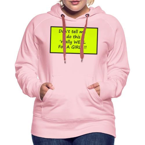 Do not tell me I really like this for a girl - Women's Premium Hoodie