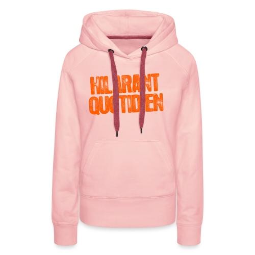 Hilarant Quotidien - Sweat-shirt à capuche Premium pour femmes