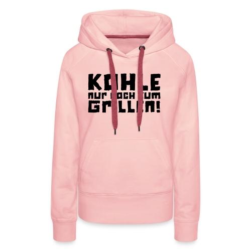 Kohle nur noch zum Grillen - Logo - Frauen Premium Hoodie