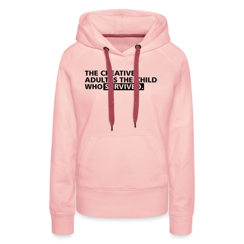 The Creative Adult Is The Child Who Survived - Frauen Premium Hoodie