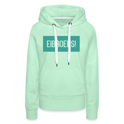T-shirt Eibroers Naam - Vrouwen Premium hoodie
