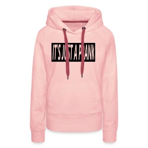 It's just a prank shirt mannen - Vrouwen Premium hoodie