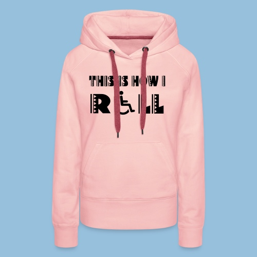 This is how i roll 005 - Vrouwen Premium hoodie