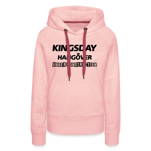 Kingsday Hangover (under construction) - Vrouwen Premium hoodie