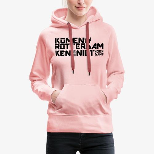 komen wij uit rotterdam - Vrouwen Premium hoodie