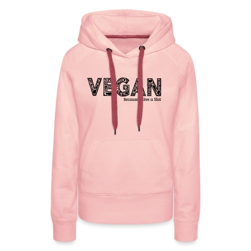 vegan because i give s#it - Women's Premium Hoodie