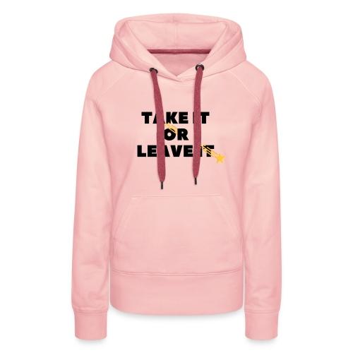 Take It Or Leave It - Sweat-shirt à capuche Premium pour femmes
