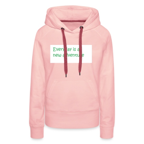 Everyday is A new adventure inspirational logo - Women's Premium Hoodie