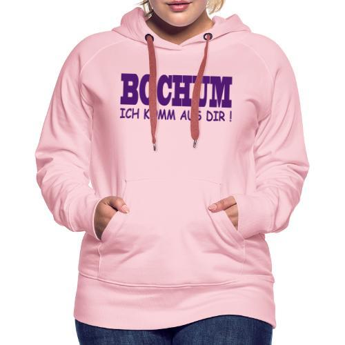 Bochum - Ich komm aus dir! - Frauen Premium Hoodie