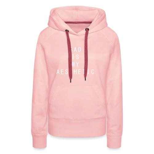 Sad is My Aesthetic - Vrouwen Premium hoodie