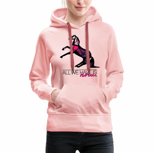 All we have is NOW – COLOR-Edition - Frauen Premium Hoodie