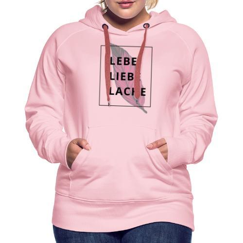 LEBE LIEBE LACHE - Frauen Premium Hoodie