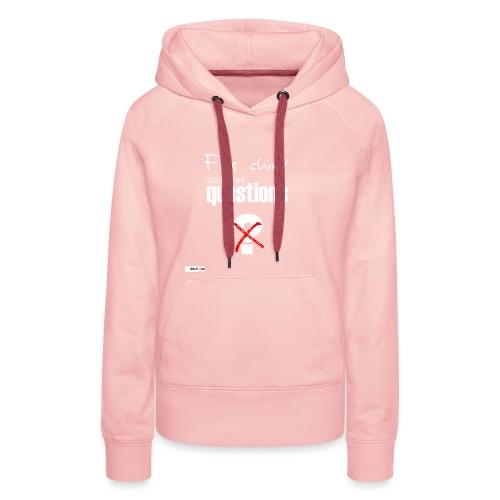 Fais chier avec tes questions - Sweat-shirt à capuche Premium pour femmes