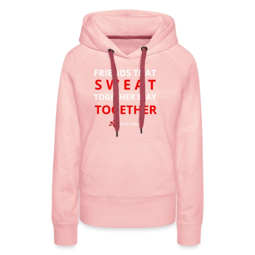 Friends that SWEAT together stay TOGETHER - Frauen Premium Hoodie