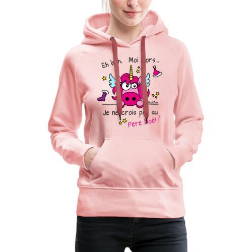 Licorne Rose - Je ne crois pas au Père Noël! - Sweat-shirt à capuche Premium pour femmes