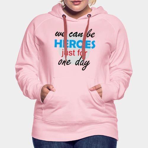 GHB Jeder kann für 1 Tag ein Held sein 190320181 - Frauen Premium Hoodie