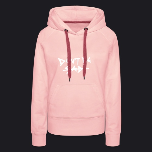 DONT BE SAD - Frauen Premium Hoodie