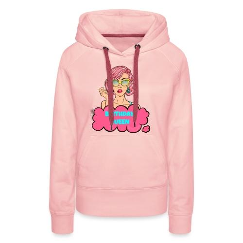 Birthday Queen - Verjaardag Shirt - Vrouwen Premium hoodie