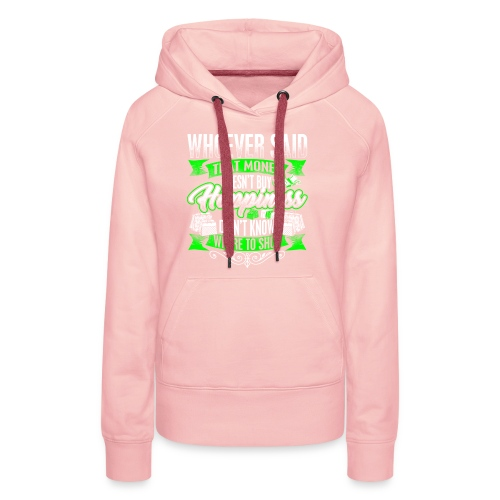 Shopping2 Doesnt Buy Happiness - Women's Premium Hoodie