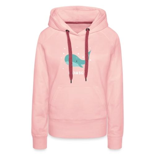 Ma baleine Dream Big - Sweat-shirt à capuche Premium pour femmes