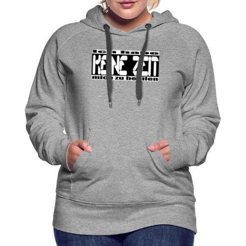 keine zeit - Frauen Premium Hoodie