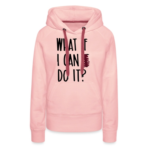 What if i can do it (Spruch) - Frauen Premium Hoodie