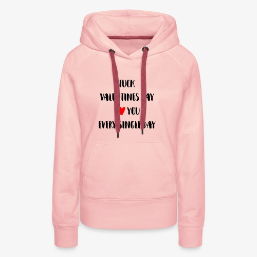 Fuck Valentines Day I love you everyday - Frauen Premium Hoodie