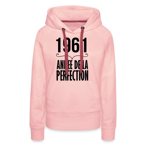 1961-année de la perfection - Sweat-shirt à capuche Premium pour femmes