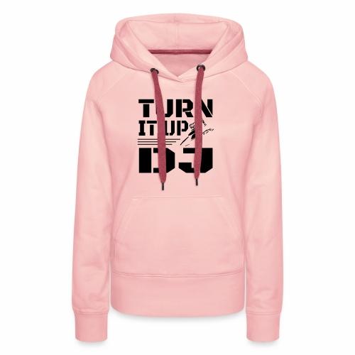 Turn It Up DJ - Women's Premium Hoodie