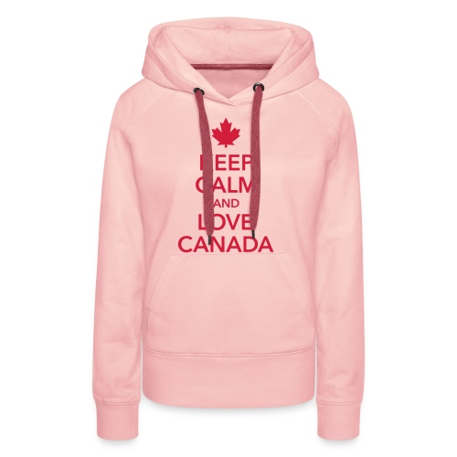 keep calm and love Canada Maple Leaf Kanada - Women's Premium Hoodie