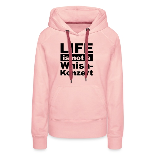 Live is not a whishkonzert - Frauen Premium Hoodie