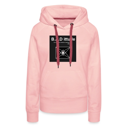 B.A.D ittude - Vrouwen Premium hoodie