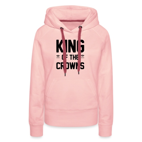 King of the crowns - Vrouwen Premium hoodie